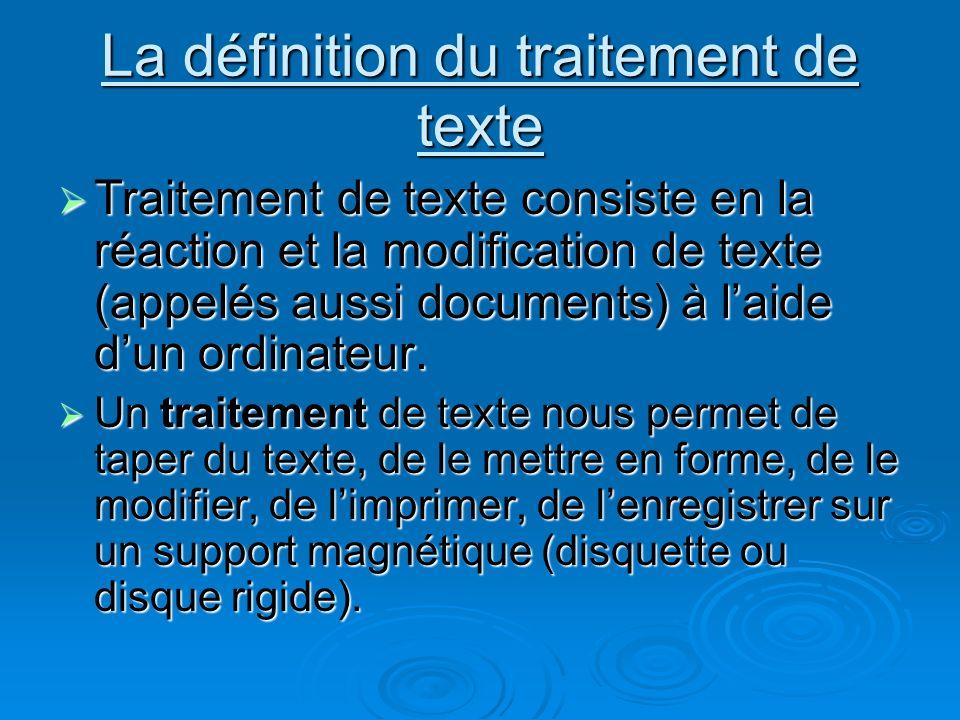 La définition du traitement de texte Traitement de texte consiste en la réaction et la modification de texte (appelés aussi documents) à laide dun ord