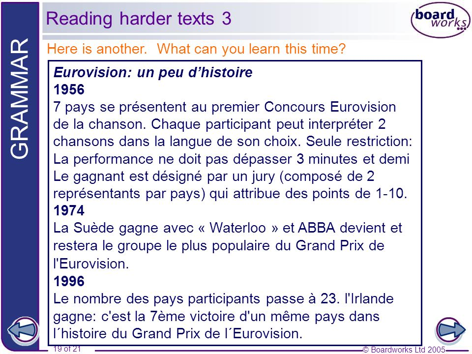 © Boardworks Ltd 2005 19 of 21 GRAMMAR Here is another. What can you learn this time? Eurovision: un peu dhistoire 1956 7 pays se présentent au premie