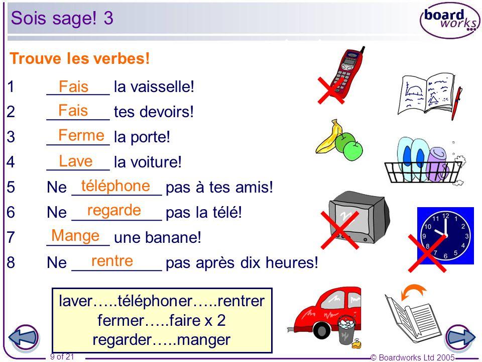 © Boardworks Ltd 2005 9 of 21 Trouve les verbes. 1_______ la vaisselle.