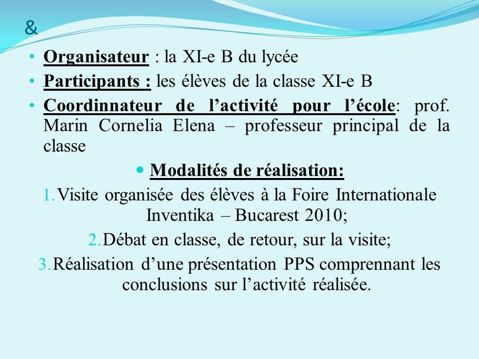 & Organisateur : la XI-e B du lycée Participants : les élèves de la classe XI-e B Coordinnateur de lactivité pour lécole: prof. Marin Cornelia Elena –