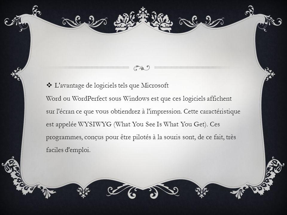 L'avantage de logiciels tels que Microsoft Word ou WordPerfect sous Windows est que ces logiciels affichent sur l'écran ce que vous obtiendrez à l'imp