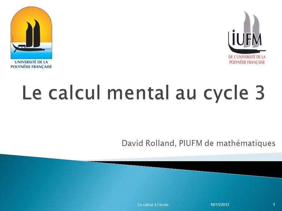 David Rolland, PIUFM de mathématiques 10/11/2013 Le calcul à l'école 1