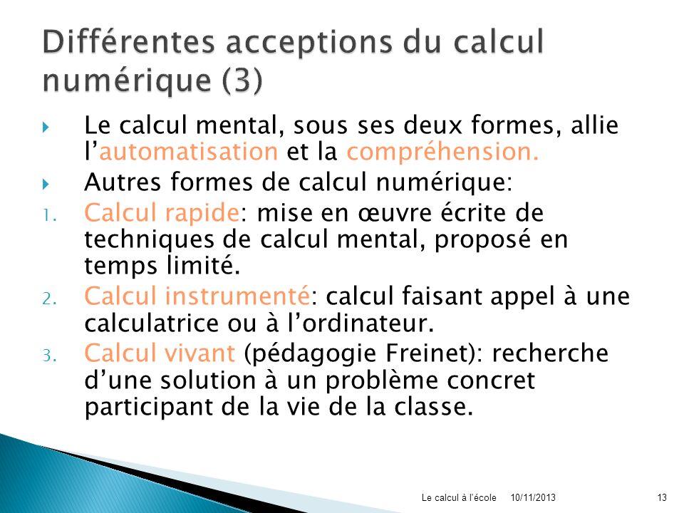 Le calcul mental, sous ses deux formes, allie lautomatisation et la compréhension. Autres formes de calcul numérique: 1. Calcul rapide: mise en œuvre