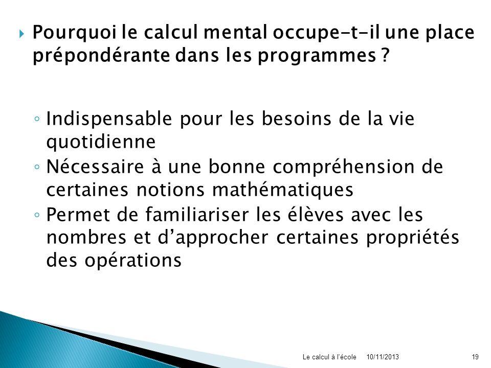 Pourquoi le calcul mental occupe-t-il une place prépondérante dans les programmes ? Indispensable pour les besoins de la vie quotidienne Nécessaire à