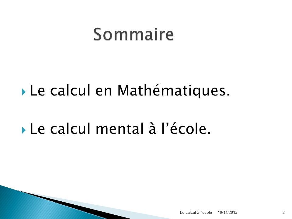 Le calcul en Mathématiques. Le calcul mental à lécole. 10/11/2013Le calcul à l'école2