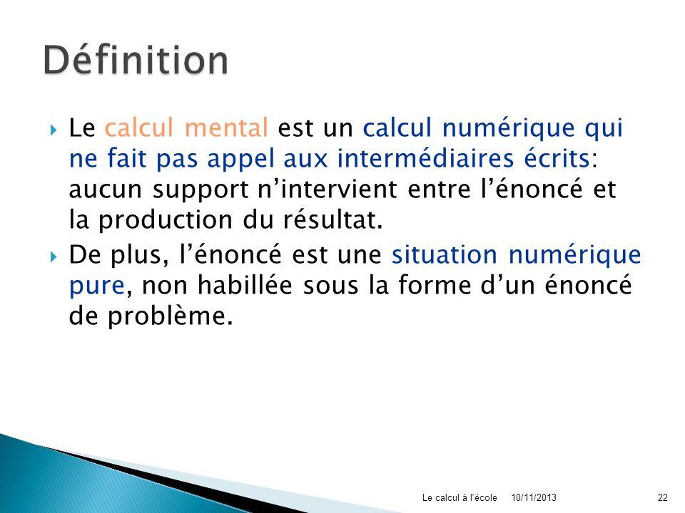 Le calcul mental est un calcul numérique qui ne fait pas appel aux intermédiaires écrits: aucun support nintervient entre lénoncé et la production du