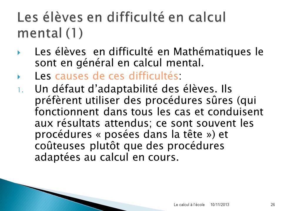 Les élèves en difficulté en Mathématiques le sont en général en calcul mental. Les causes de ces difficultés: 1. Un défaut dadaptabilité des élèves. I