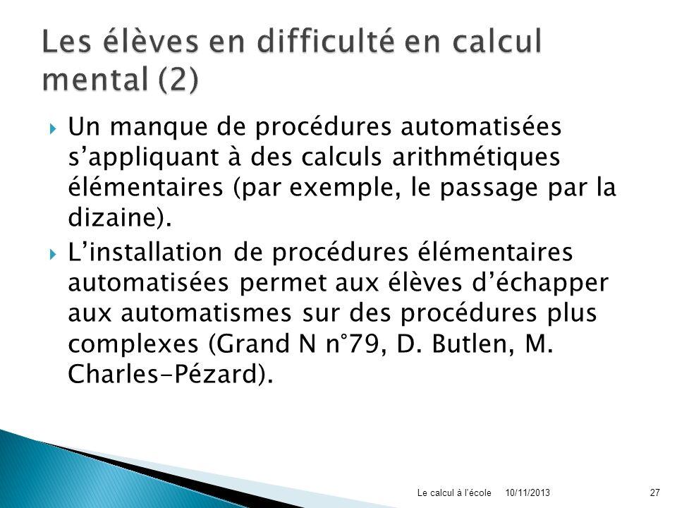 Un manque de procédures automatisées sappliquant à des calculs arithmétiques élémentaires (par exemple, le passage par la dizaine). Linstallation de p