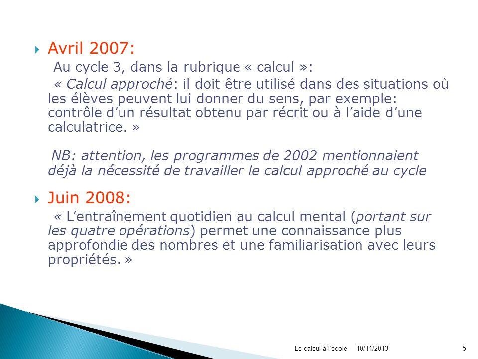 10/11/2013Le calcul à l'école5 Avril 2007: Au cycle 3, dans la rubrique « calcul »: « Calcul approché: il doit être utilisé dans des situations où les