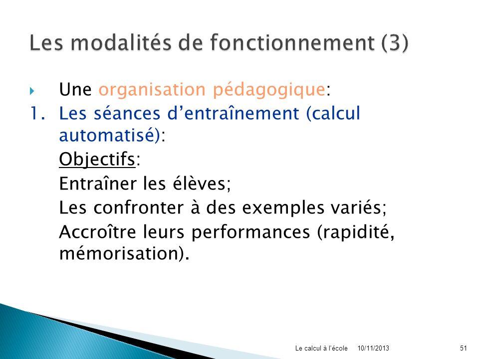 Une organisation pédagogique: 1. Les séances dentraînement (calcul automatisé): Objectifs: Entraîner les élèves; Les confronter à des exemples variés;