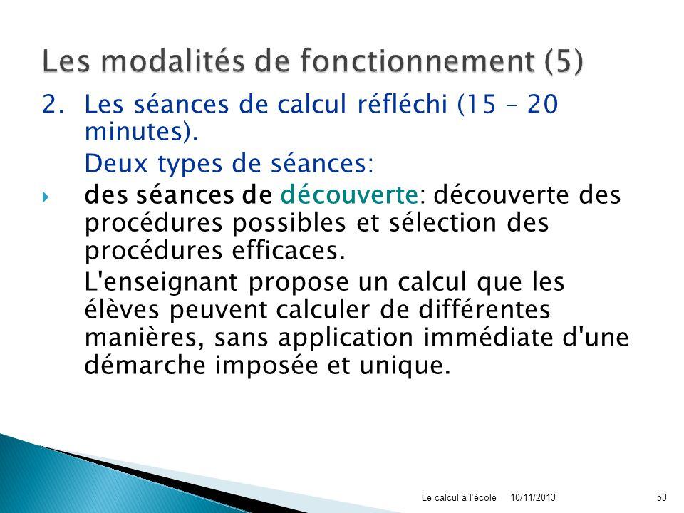 2. Les séances de calcul réfléchi (15 – 20 minutes). Deux types de séances: des séances de découverte: découverte des procédures possibles et sélectio