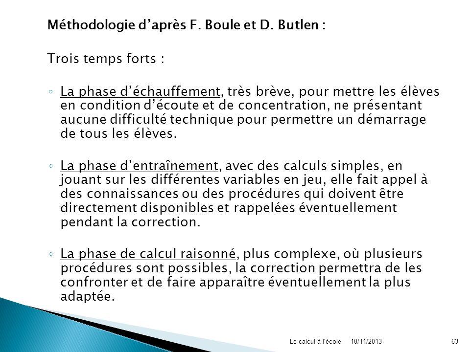 Méthodologie daprès F. Boule et D. Butlen : Trois temps forts : La phase déchauffement, très brève, pour mettre les élèves en condition découte et de
