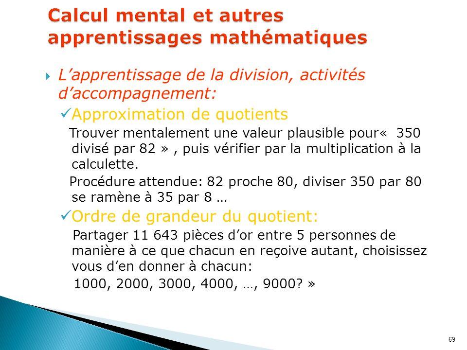 69 Lapprentissage de la division, activités daccompagnement: Approximation de quotients Trouver mentalement une valeur plausible pour« 350 divisé par