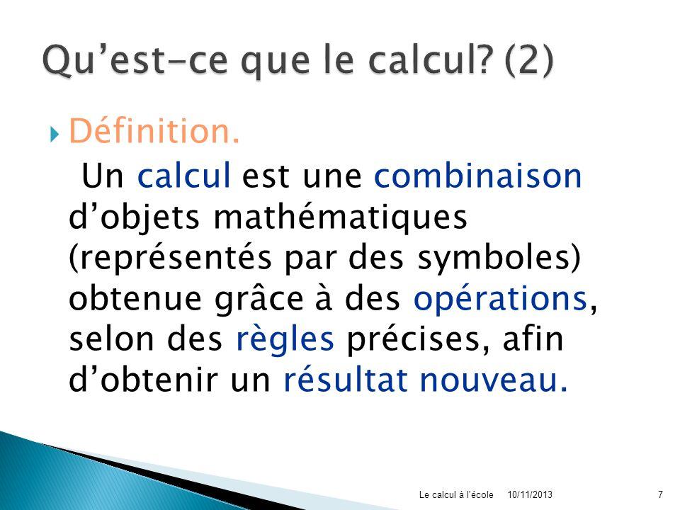 Définition. Un calcul est une combinaison dobjets mathématiques (représentés par des symboles) obtenue grâce à des opérations, selon des règles précis