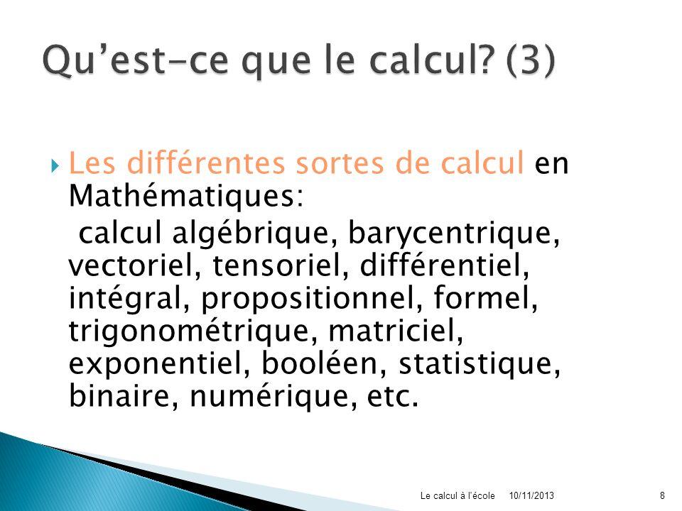 Les différentes sortes de calcul en Mathématiques: calcul algébrique, barycentrique, vectoriel, tensoriel, différentiel, intégral, propositionnel, for
