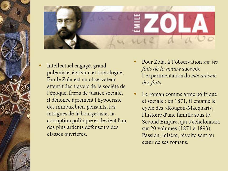 Pour Zola, à lobservation sur les faits de la nature succède lexpérimentation du mécanisme des faits. Le roman comme arme politique et sociale : en 18