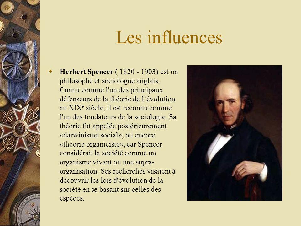 Les influences Herbert Spencer ( 1820 - 1903) est un philosophe et sociologue anglais. Connu comme l'un des principaux défenseurs de la théorie de lév