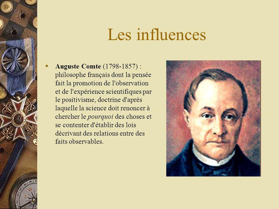Les influences Auguste Comte (1798-1857) : philosophe français dont la pensée fait la promotion de l'observation et de l'expérience scientifiques par