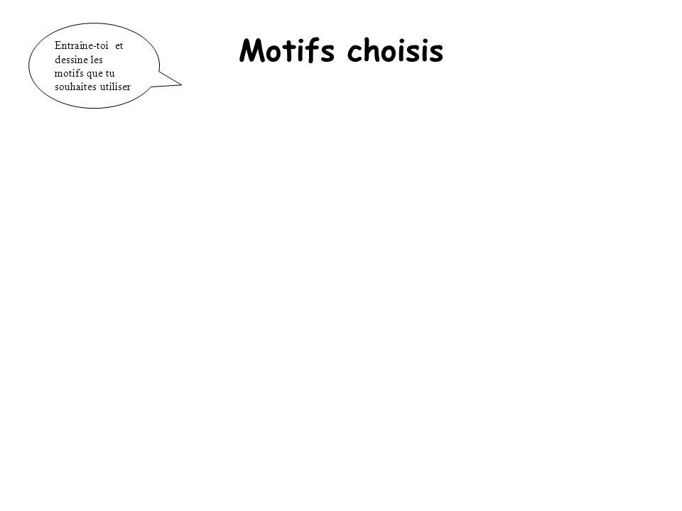 Motifs choisis Entraîne-toi et dessine les motifs que tu souhaites utiliser