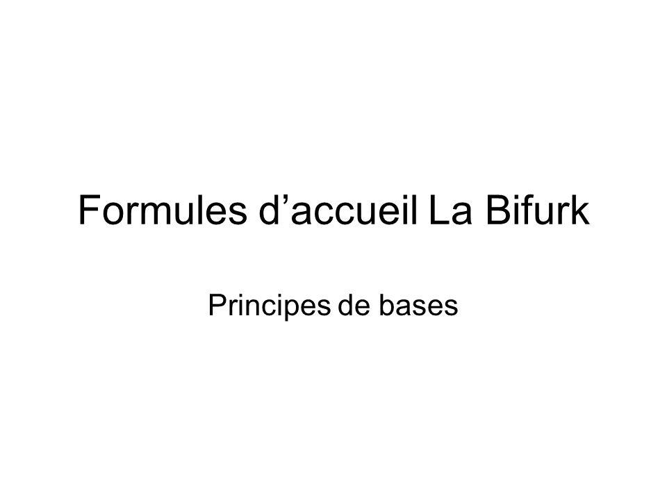 Formules daccueil La Bifurk Principes de bases