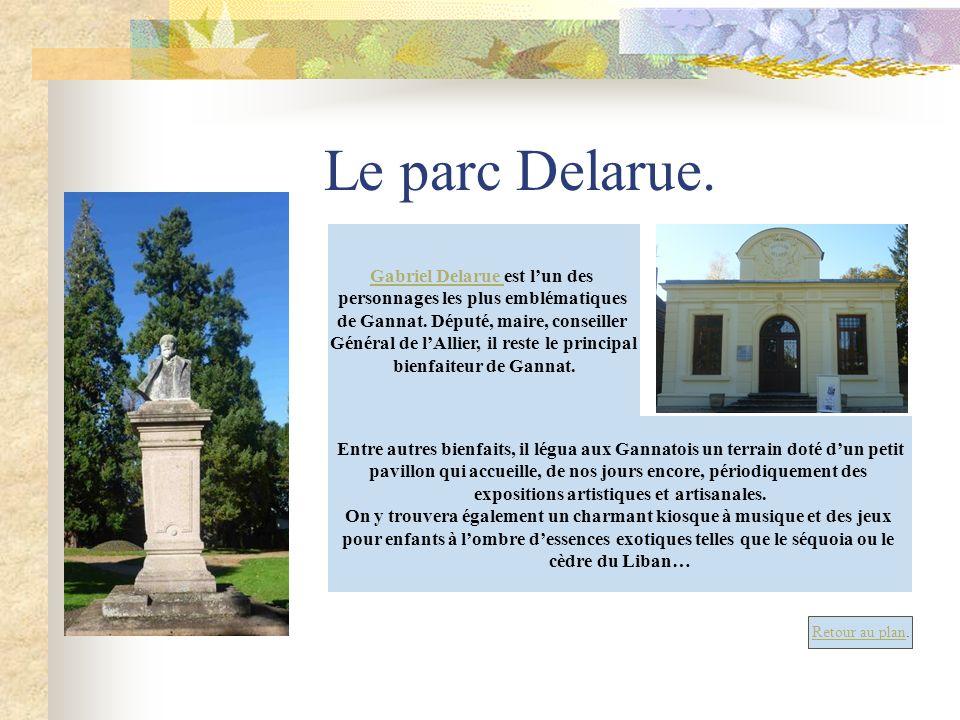 Le parc Delarue. Retour au plan. Gabriel Delarue Gabriel Delarue est lun des personnages les plus emblématiques de Gannat. Député, maire, conseiller G