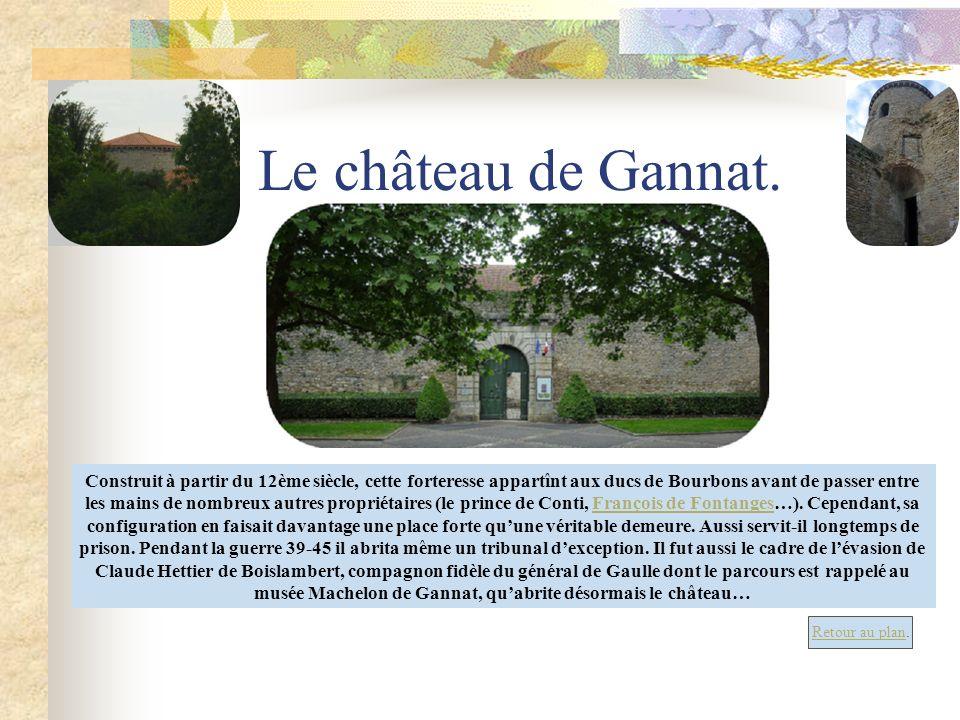 Le château de Gannat. Retour au plan. Construit à partir du 12ème siècle, cette forteresse appartînt aux ducs de Bourbons avant de passer entre les ma