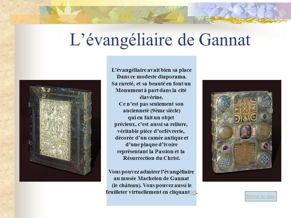 Lévangéliaire de Gannat Lévangéliaire avait bien sa place Dans ce modeste diaporama. Sa rareté, et sa beauté en font un Monument à part dans la cité é