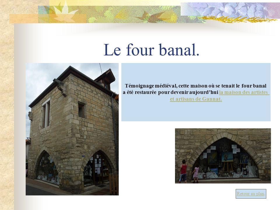 Le four banal. Témoignage médiéval, cette maison où se tenait le four banal a été restaurée pour devenir aujourdhui la maison des artistesla maison de