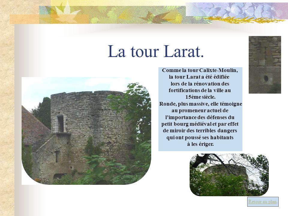 La tour Larat. Comme la tour Calixte-Moulin, la tour Larat a été édifiée lors de la rénovation des fortifications de la ville au 15ème siècle. Ronde,
