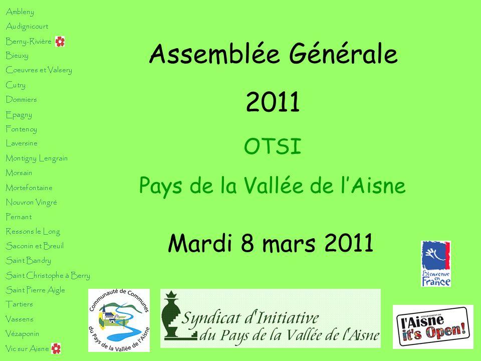 Assemblée Générale 2011 Mardi 8 mars 2011 OTSI Pays de la Vallée de lAisne