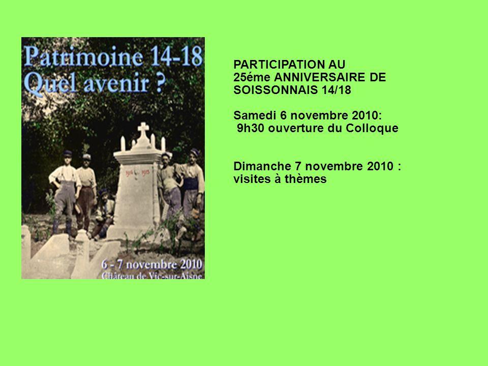 PARTICIPATION AU 25éme ANNIVERSAIRE DE SOISSONNAIS 14/18 Samedi 6 novembre 2010: 9h30 ouverture du Colloque Dimanche 7 novembre 2010 : visites à thème