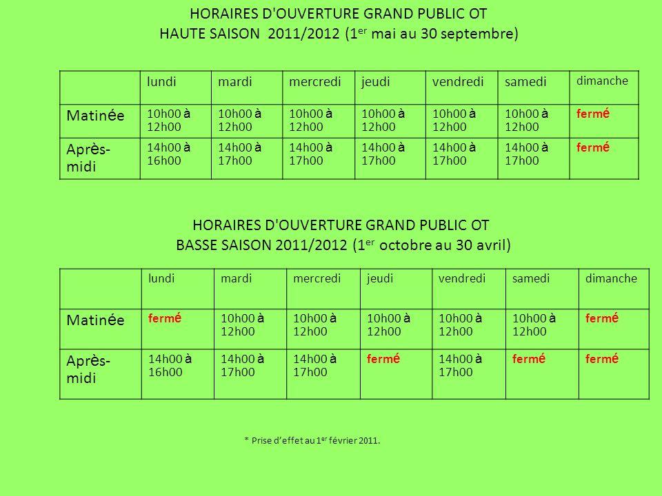 HORAIRES D'OUVERTURE GRAND PUBLIC OT HAUTE SAISON 2011/2012 (1 er mai au 30 septembre) lundimardimercredijeudivendredisamedi dimanche Matin é e 10h00
