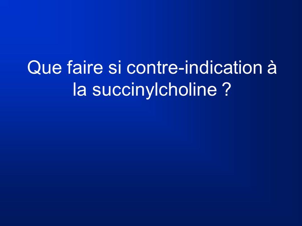 Que faire si contre-indication à la succinylcholine ?