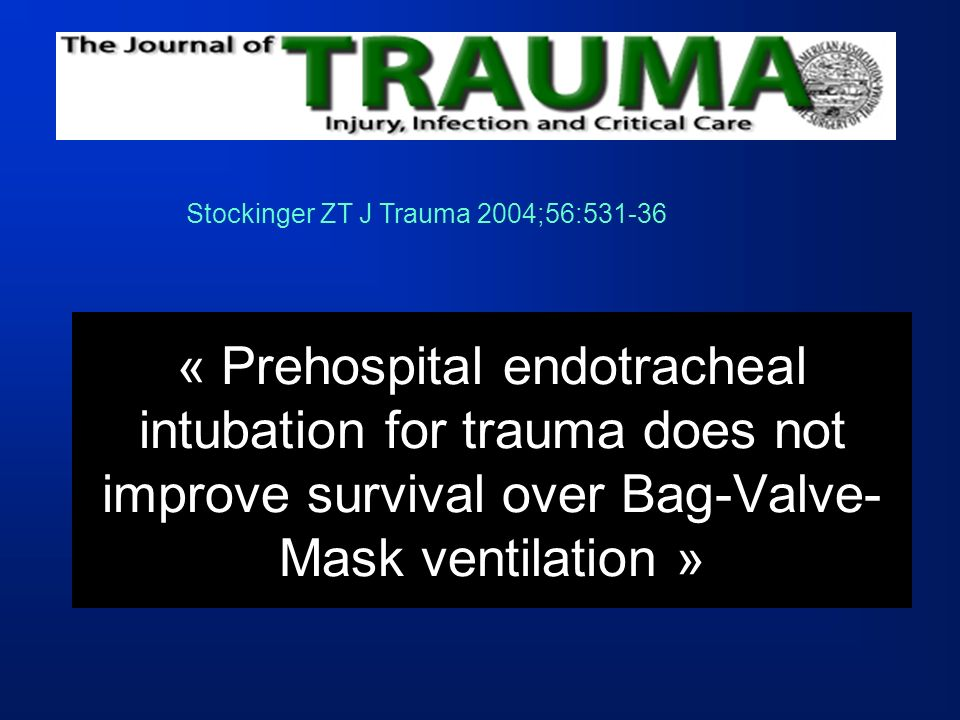 « Prehospital endotracheal intubation for trauma does not improve survival over Bag-Valve- Mask ventilation » Stockinger ZT J Trauma 2004;56:531-36