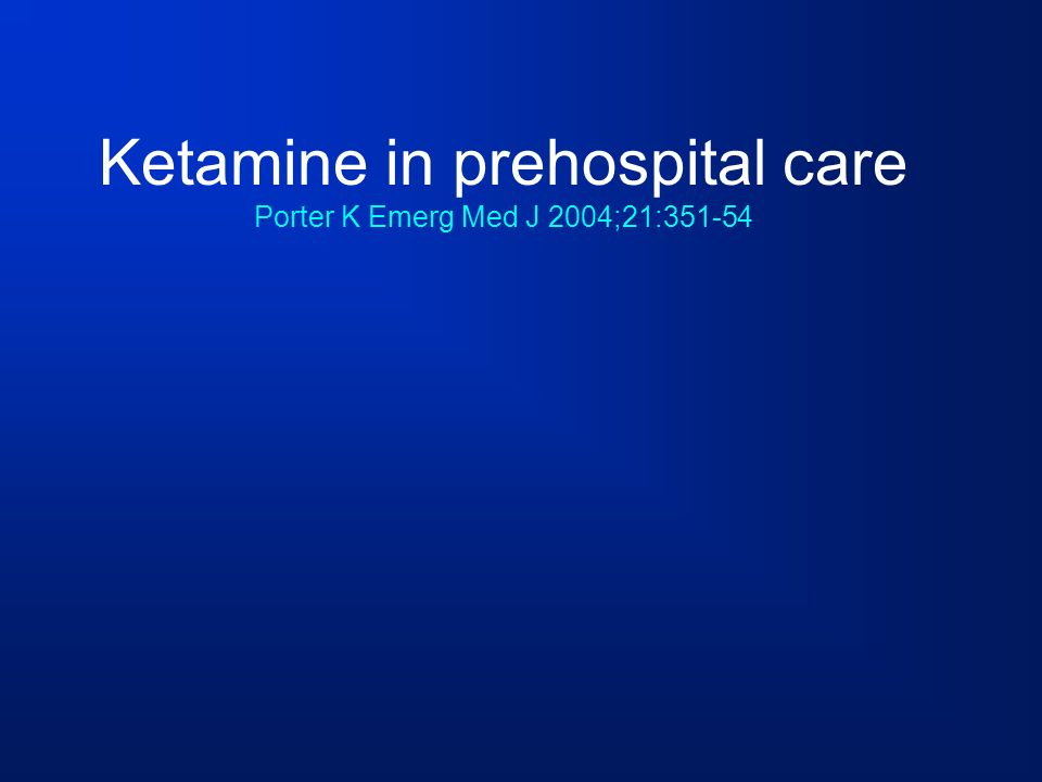 Ketamine in prehospital care Porter K Emerg Med J 2004;21:351-54