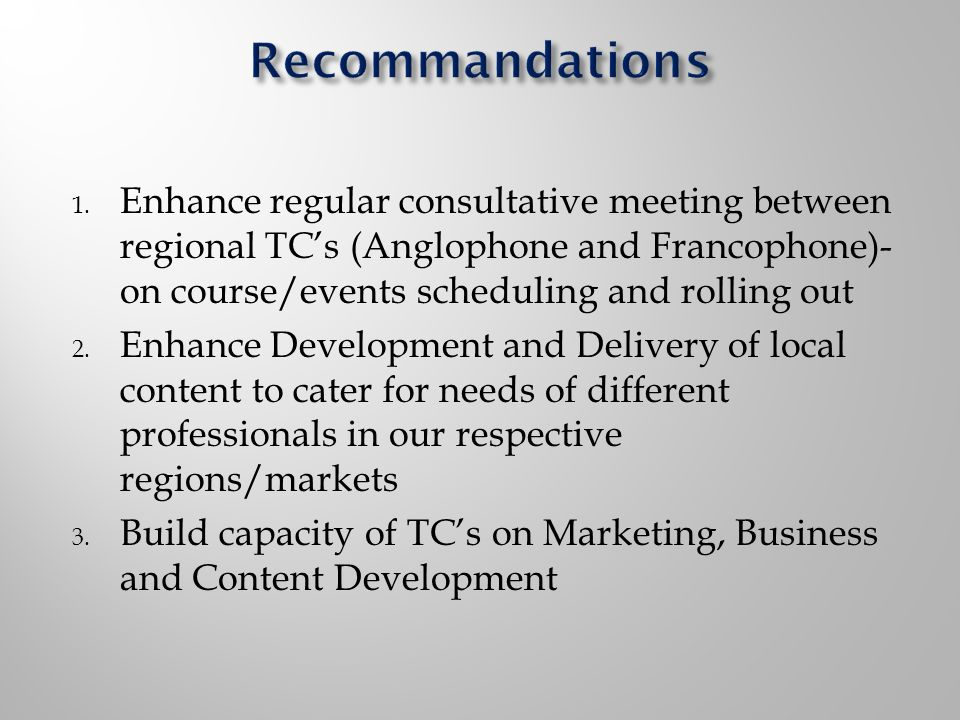 1. Enhance regular consultative meeting between regional TCs (Anglophone and Francophone)- on course/events scheduling and rolling out 2. Enhance Deve