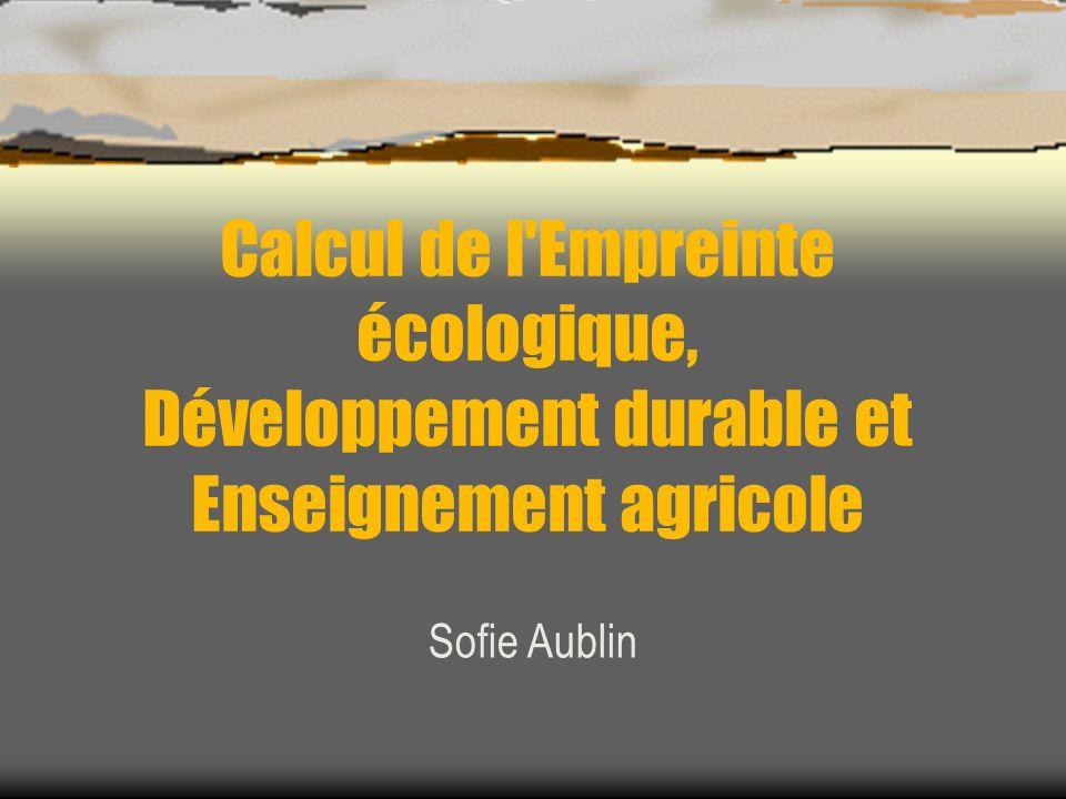 Calcul de l'Empreinte écologique, Développement durable et Enseignement agricole Sofie Aublin