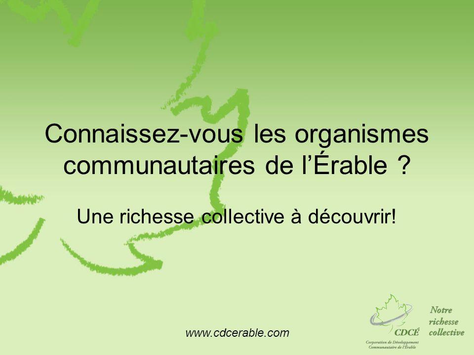 www.cdcerable.com Connaissez-vous les organismes communautaires de lÉrable ? Une richesse collective à découvrir!