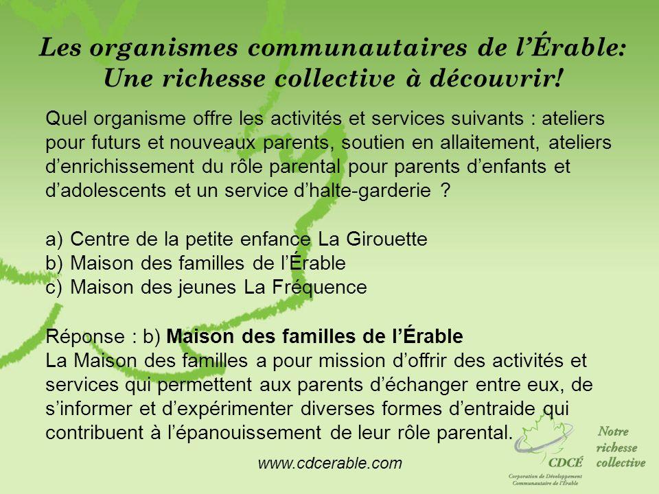 www.cdcerable.com Les organismes communautaires de lÉrable: Une richesse collective à découvrir! Quel organisme offre les activités et services suivan