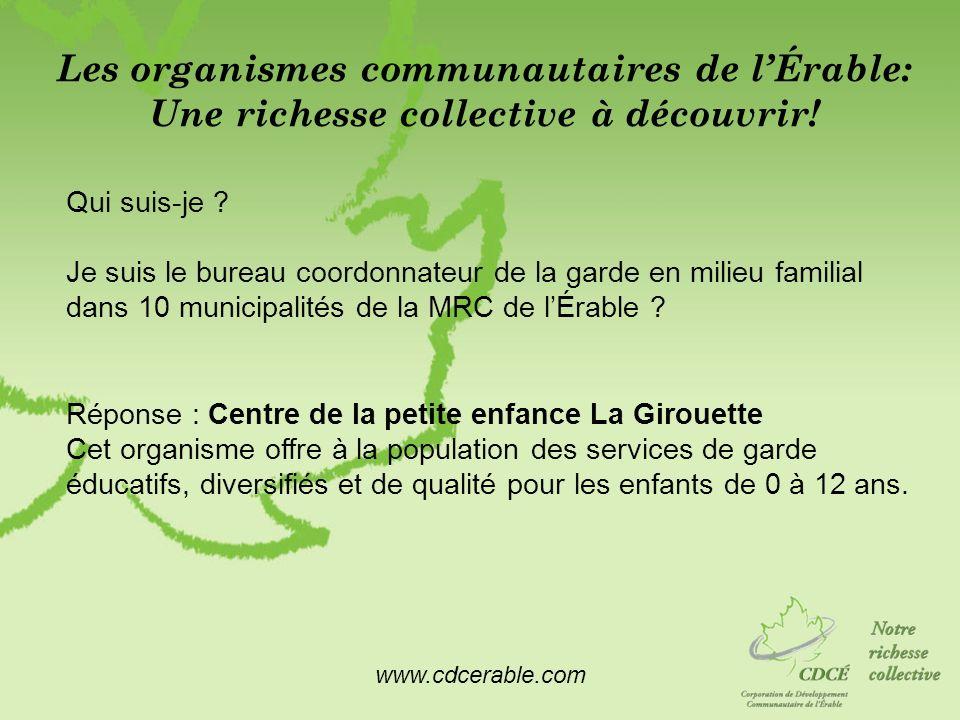 www.cdcerable.com Les organismes communautaires de lÉrable: Une richesse collective à découvrir! Qui suis-je ? Je suis le bureau coordonnateur de la g