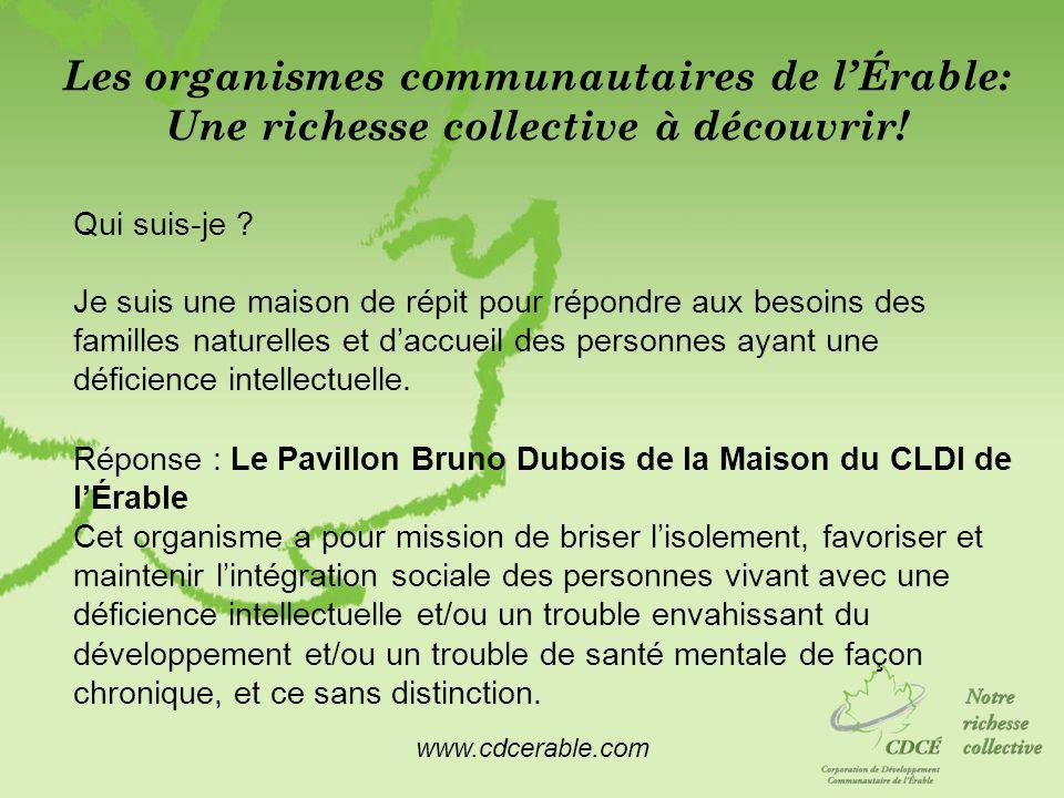 www.cdcerable.com Les organismes communautaires de lÉrable: Une richesse collective à découvrir! Qui suis-je ? Je suis une maison de répit pour répond