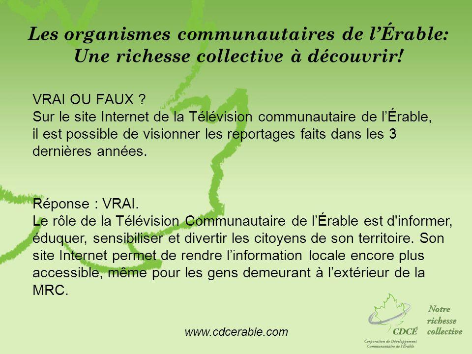 www.cdcerable.com Les organismes communautaires de lÉrable: Une richesse collective à découvrir! VRAI OU FAUX ? Sur le site Internet de la Télévision