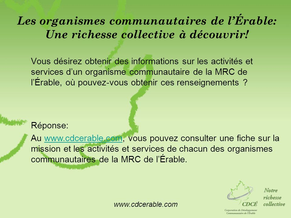 www.cdcerable.com Les organismes communautaires de lÉrable: Une richesse collective à découvrir! Vous désirez obtenir des informations sur les activit