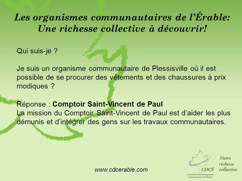 www.cdcerable.com Les organismes communautaires de lÉrable: Une richesse collective à découvrir! Qui suis-je ? Je suis un organisme communautaire de P