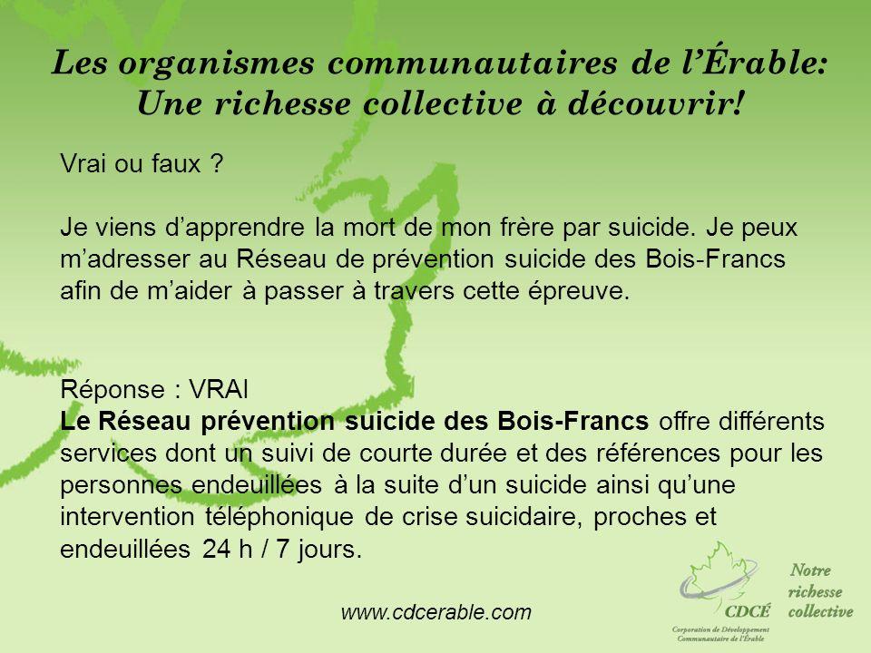 www.cdcerable.com Les organismes communautaires de lÉrable: Une richesse collective à découvrir! Vrai ou faux ? Je viens dapprendre la mort de mon frè