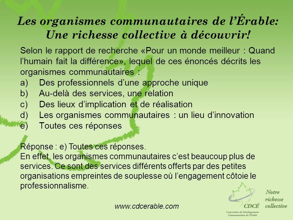 www.cdcerable.com Les organismes communautaires de lÉrable: Une richesse collective à découvrir! Selon le rapport de recherche «Pour un monde meilleur