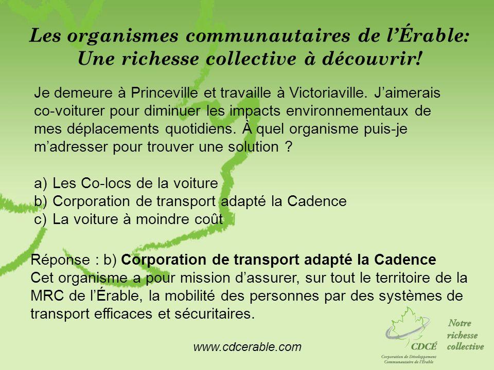 www.cdcerable.com Les organismes communautaires de lÉrable: Une richesse collective à découvrir! Je demeure à Princeville et travaille à Victoriaville