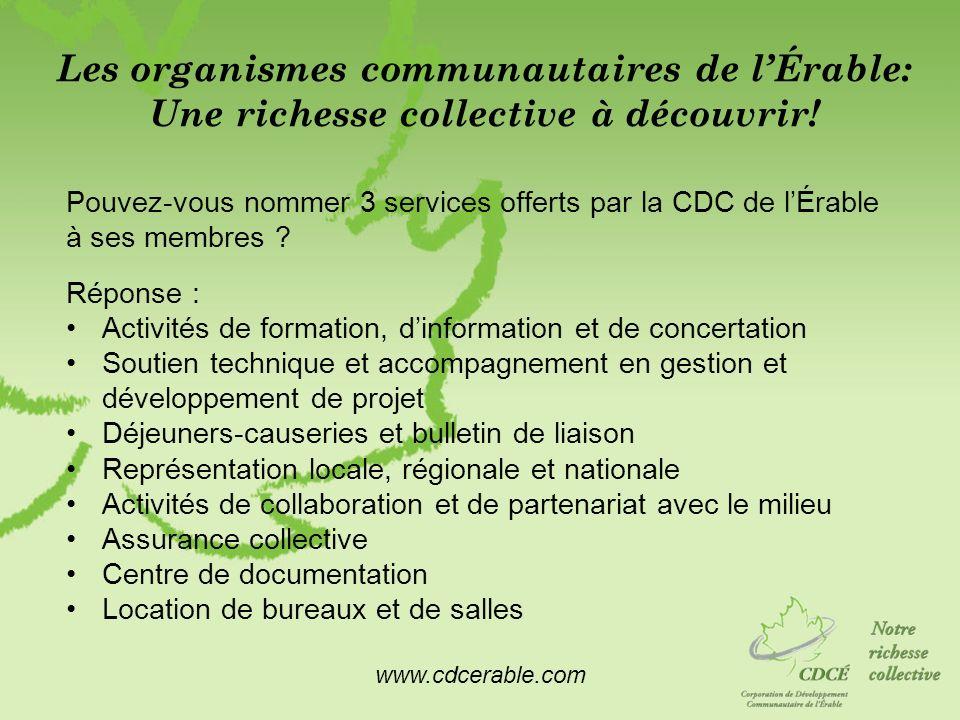 www.cdcerable.com Les organismes communautaires de lÉrable: Une richesse collective à découvrir! Pouvez-vous nommer 3 services offerts par la CDC de l