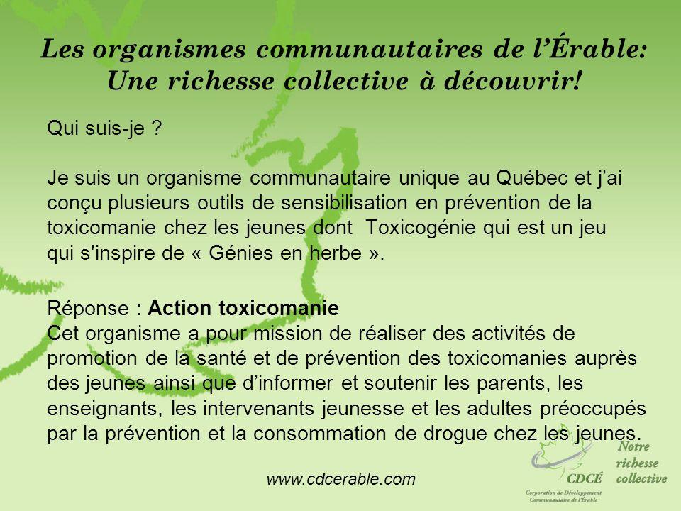 www.cdcerable.com Les organismes communautaires de lÉrable: Une richesse collective à découvrir! Qui suis-je ? Je suis un organisme communautaire uniq