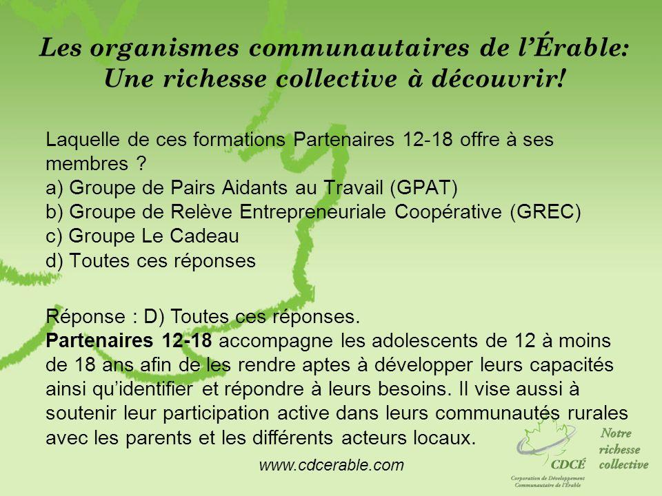 www.cdcerable.com Les organismes communautaires de lÉrable: Une richesse collective à découvrir! Laquelle de ces formations Partenaires 12-18 offre à